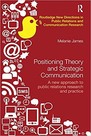 <span>Positioning Theory and Strategic Communication: A new approach to public relations research and practice</span>